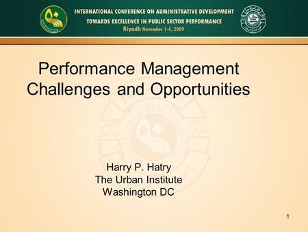 1 Performance Management Challenges and Opportunities Harry P. Hatry The Urban Institute Washington DC.