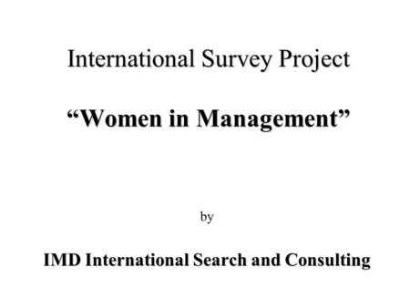 International Survey Project Women in Management by IMD International Search and Consulting.