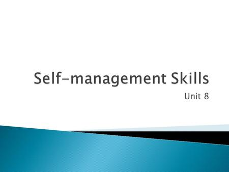 Unit 8. Create a leaflet that; Explains why it is important that you self- manage yourself in the workplace Provide 2 examples of how to self-manage in.