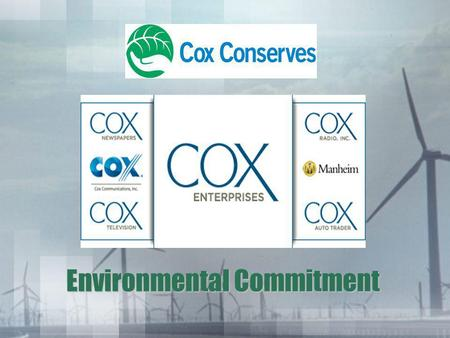 Environmental Commitment. 2 Our Goal..... Increase Coxs commitment to protect natural resources by enhancing our environmental impact programs, further.