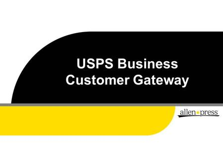 USPS Business Customer Gateway. This presentation is a guide for creating a Business Customer Gateway account and using that account to request a Mailer.