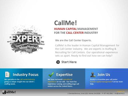 We are the Call Center Experts. CallMe! is the leader in Human Capital Management for the Call Center industry. We are experts in Staffing & Recruiting.