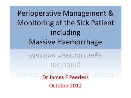 Dr James F Peerless October 2012. Objectives Management of the sick patient – Two broad categories: The sick laparotomy The major bleed.