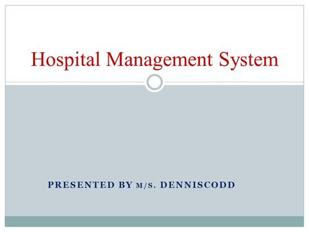 PRESENTED BY M/S. DENNISCODD Hospital Management System.