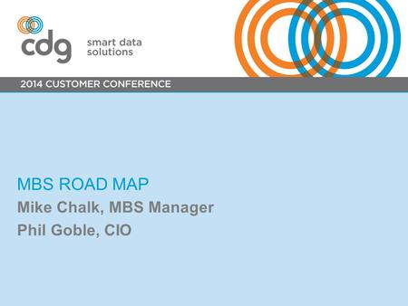 MBS ROAD MAP Mike Chalk, MBS Manager Phil Goble, CIO.