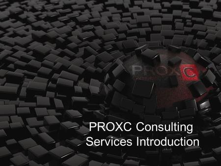 PROXC Consulting Services Introduction. PROXC Consulting is recognized as one of the trusted advisors to many business leaders, governments, and institutions.