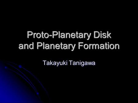 Proto-Planetary Disk and Planetary Formation