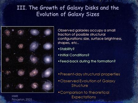 HWR Princeton, 2005 III. The Growth of Galaxy Disks and the Evolution of Galaxy Sizes Observed galaxies occupy a small fraction of possible structural.
