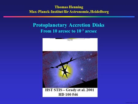 Cumber01.ppt 30.5.2001 Thomas Henning Max-Planck-Institut für Astronomie, Heidelberg Protoplanetary Accretion Disks From 10 arcsec to 10 -3 arcsec HST.
