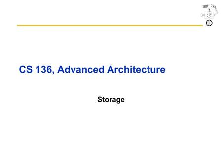 CS 136, Advanced Architecture Storage. CS136 2 Case for Storage Shift in focus from computation to communication and storage of information –E.g., Cray.