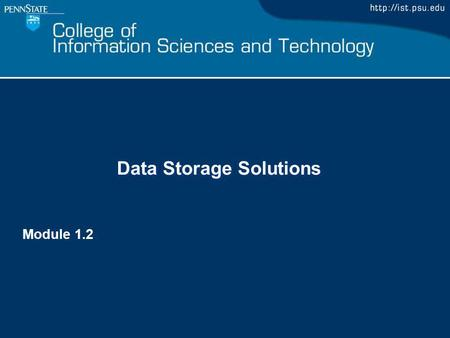 Data Storage Solutions Module 1.2. Data Storage Solutions Upon completion of this module, you will be able to: List the common storage media and solutions.