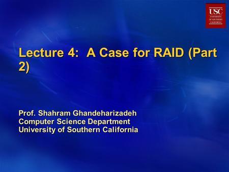 Lecture 4: A Case for RAID (Part 2) Prof. Shahram Ghandeharizadeh Computer Science Department University of Southern California.