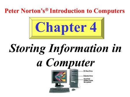 Chapter 4 Storing Information in a Computer Peter Nortons Introduction to Computers.