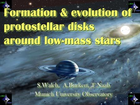 From protostellar cores to disk galaxies - Zurich - 09/2007 S.Walch, A.Burkert, T.Naab Munich University Observatory S.Walch, A.Burkert, T.Naab Munich.