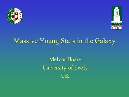 Massive Young Stars in the Galaxy Melvin Hoare University of Leeds UK.