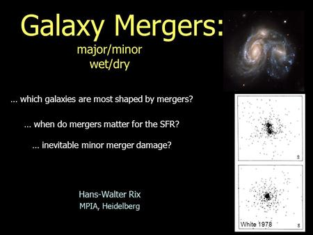 Galaxy Mergers: major/minor wet/dry Hans-Walter Rix MPIA, Heidelberg … which galaxies are most shaped by mergers? … when do mergers matter for the SFR?