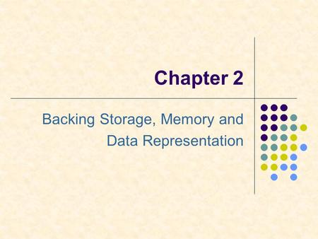 Backing Storage, Memory and Data Representation