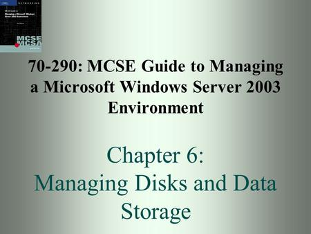 70-290: MCSE Guide to Managing a Microsoft Windows Server 2003 Environment Chapter 6: Managing Disks and Data Storage.