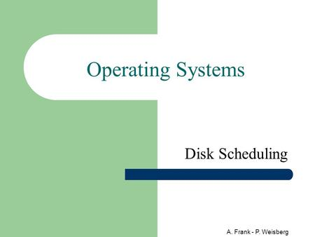Operating Systems Disk Scheduling A. Frank - P. Weisberg.