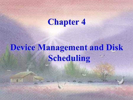 Chapter 4 Device Management and Disk Scheduling DEVICE MANAGEMENT Content I/O device overview I/O device overview I/O organization and architecture I/O.