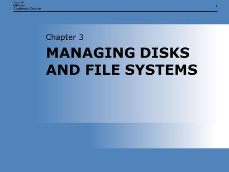 11 MANAGING DISKS AND FILE SYSTEMS Chapter 3. Chapter 3: Managing Disks and File Systems2 OVERVIEW Monitor and configure disks Monitor, configure, and.