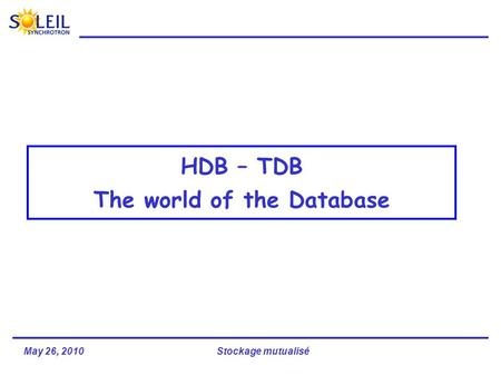 May 26, 2010Stockage mutualisé HDB – TDB The world of the Database.
