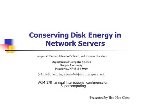 Conserving Disk Energy in Network Servers ACM 17th annual international conference on Supercomputing Presented by Hsu Hao Chen.