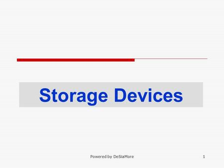 Storage Devices Powered by DeSiaMore1. Contents Storage Primary Secondary Access Method Floppy disk Hard disk Optical disks Magnetic media Powered by.