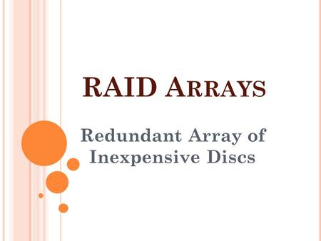 RAID A RRAYS Redundant Array of Inexpensive Discs.