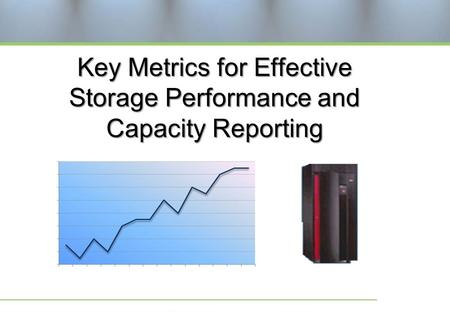 Key Metrics for Effective Storage Performance and Capacity Reporting.