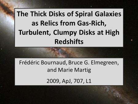 The Thick Disks of Spiral Galaxies as Relics from Gas-Rich, Turbulent, Clumpy Disks at High Redshifts Frédéric Bournaud, Bruce G. Elmegreen, and Marie.