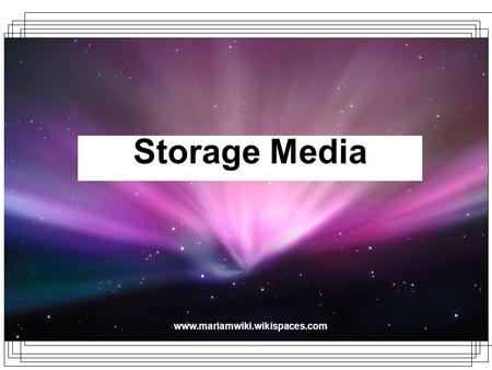 Www.mariamwiki.wikispaces.com Storage Media. Objectives You will be able to: –Mention the most common types of storage media Magnetic Storage Optical.
