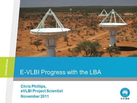 E-VLBI Progress with the LBA Chris Phillips, eVLBI Project Scientist November 2011.