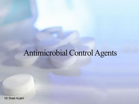 Antimicrobial Control Agents Mr. Shadi ALashi. Antimicrobial control agents Usually, microbial controls are used to avoid contamination of pure cultures,
