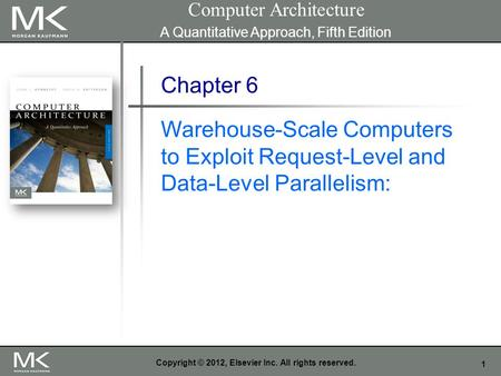 1 Copyright © 2012, Elsevier Inc. All rights reserved. Chapter 6 Warehouse-Scale Computers to Exploit Request-Level and Data-Level Parallelism: Computer.