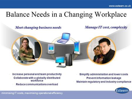 Minimising IT costs, maximising operational efficiency www.esteem.co.uk minimising IT costs, maximising operational efficiency www.esteem.co.uk Balance.