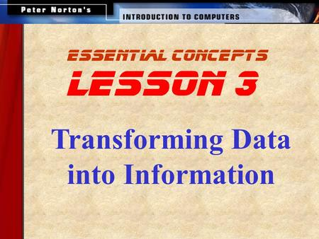 Essential concepts lesson 3 Transforming Data into Information.