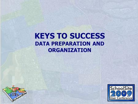 KEYS TO SUCCESS DATA PREPARATION AND ORGANIZATION