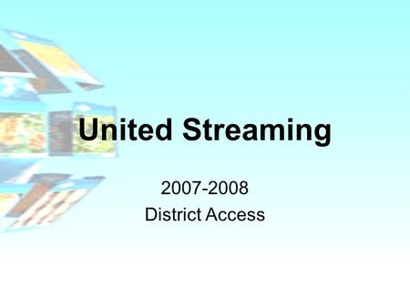 United Streaming 2007-2008 District Access. District Subscription to United Streaming The Library Media Office and the Technology Department have jointly.