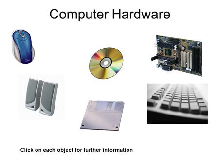 Computer Hardware Click on each object for further information.
