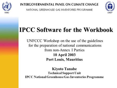 IPCC Software for the Workbook IPCC Software for the Workbook UNFCCC Workshop on the use of the guidelines for the preparation of national communications.
