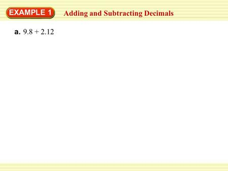 EXAMPLE 1 Adding and Subtracting Decimals a. 9.8 + 2.12.
