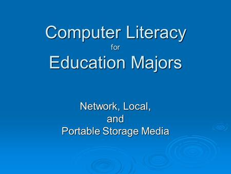 Network, Local, and Portable Storage Media Computer Literacy for Education Majors.