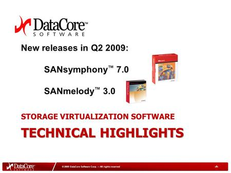 1 © 2009 DataCore Software Corp. All rights reserved TECHNICAL HIGHLIGHTS STORAGE VIRTUALIZATION SOFTWARE TECHNICAL HIGHLIGHTS New releases in Q2 2009: