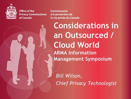 Considerations in an Outsourced / Cloud World ARMA Information Management Symposium Bill Wilson, Chief Privacy Technologist.