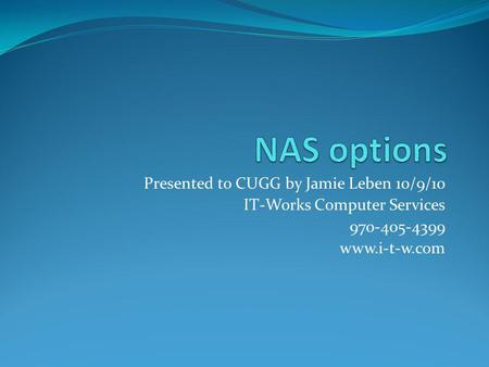 Presented to CUGG by Jamie Leben 10/9/10 IT-Works Computer Services 970-405-4399 www.i-t-w.com.