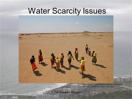 Water Scarcity Issues © The GlobalEd 2 Project