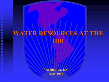 WATER RESOURCES AT THE IDB Washington, D.C. May 2004 Washington, D.C. May 2004.