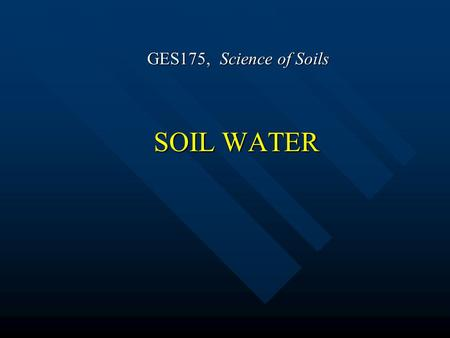 SOIL WATER GES175, Science of Soils. Water Movement - Surface water moves due to gravitational force Does water always flow downward? 3.2.