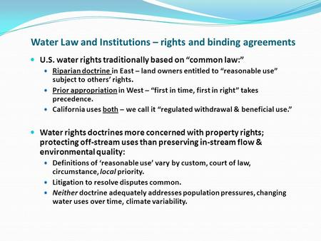 Water Law and Institutions – rights and binding agreements U.S. water rights traditionally based on common law: Riparian doctrine in East – land owners.